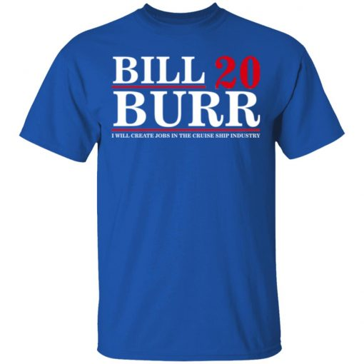 Bill Burr 2020 I Will Create Jobs In The Cruise Ship Industry T-Shirts, Hoodies, Long Sleeve