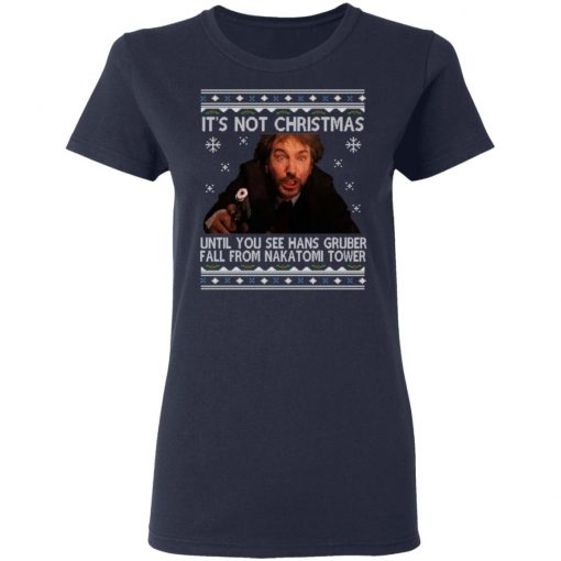 Die Hard Its Not Christmas Until Hans Gruber Falls From Nakatomi Tower T-Shirts, Hoodies, Long Sleeve