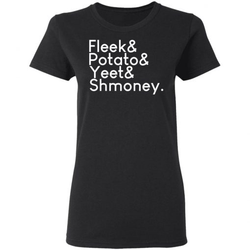Fleeks & Potato & Yeet & Shmoney T-Shirts, Hoodies, Long Sleeve