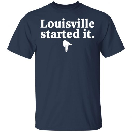 Louisville Started It T-Shirts, Hoodies, Long Sleeve