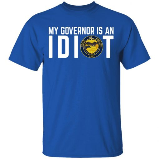 My Governor Is An Idiot Oregon T-Shirts, Hoodies, Long Sleeve