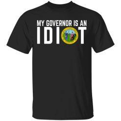 My Governor Is An Idiot North Carolina T-Shirts, Hoodies, Long Sleeve