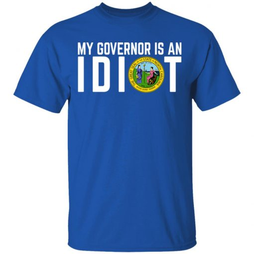 My Governor Is An Idiot North Carolina T-Shirts, Hoodies, Long Sleeve