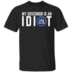 My Governor Is An Idiot New York T-Shirts, Hoodies, Long Sleeve