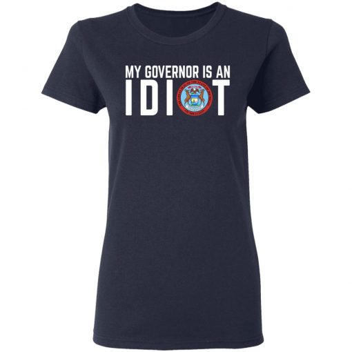 My Governor Is An Idiot Michigan T-Shirts, Hoodies, Long Sleeve