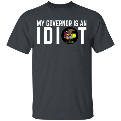 My Governor Is An Idiot Illinois T-Shirts, Hoodies, Long Sleeve