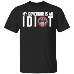 My Governor Is An Idiot Colorado T-Shirts, Hoodies, Long Sleeve
