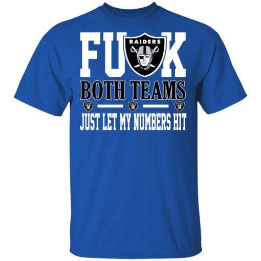 Fuck Both Teams Just Let My Numbers Hit Oakland Raiders T-Shirts, Hoodies, Long Sleeve