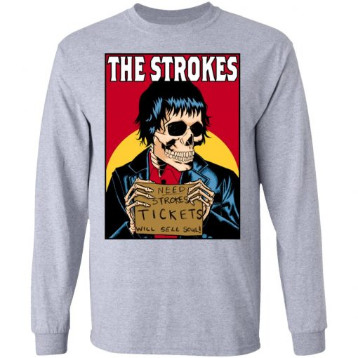 The Strokes Need Strokes Tickets Will Sell Soul T-Shirts, Hoodies, Long Sleeve