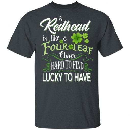 A Redhead Is Like A Four Leaf Clover Hard To Find Lucky To Have T-Shirts, Hoodies, Long Sleeve
