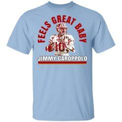Feels Great Baby Jimmy G Shirt Jimmy Garoppolo George Kittle T-Shirts, Hoodies, Long Sleeve