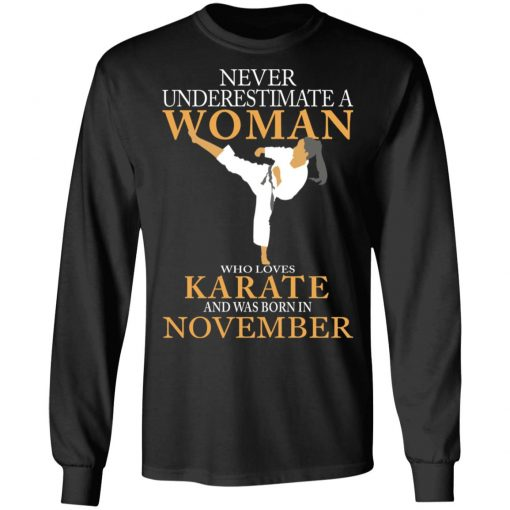 Never Underestimate A Woman Who Loves Karate And Was Born In November T-Shirts, Hoodies, Long Sleeve