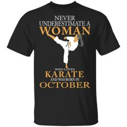 Never Underestimate A Woman Who Loves Karate And Was Born In October T-Shirts, Hoodies, Long Sleeve