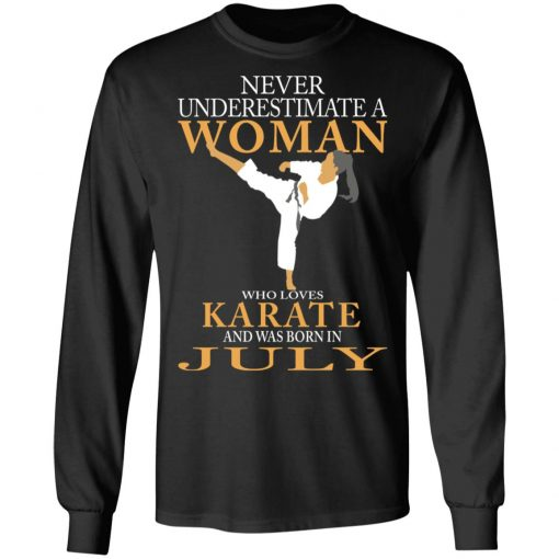 Never Underestimate A Woman Who Loves Karate And Was Born In July T-Shirts, Hoodies, Long Sleeve