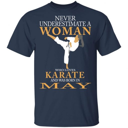 Never Underestimate A Woman Who Loves Karate And Was Born In May T-Shirts, Hoodies, Long Sleeve