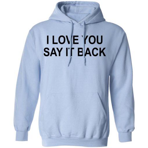 I Love You Say It Back T-Shirts, Hoodies, Long Sleeve