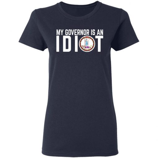 My Governor Is An Idiot Virginia T-Shirts, Hoodies, Long Sleeve