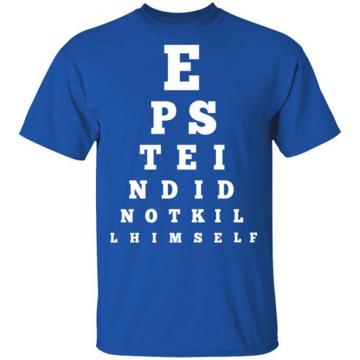 Epstein Did Not Kill Himself Eye Chart T-Shirts, Hoodies, Long Sleeve