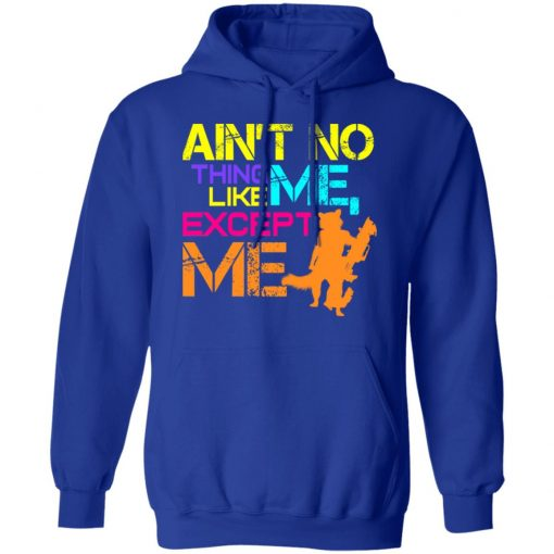 Ain't No Thing Like Me – Except Me T-Shirts, Hoodies, Long Sleeve