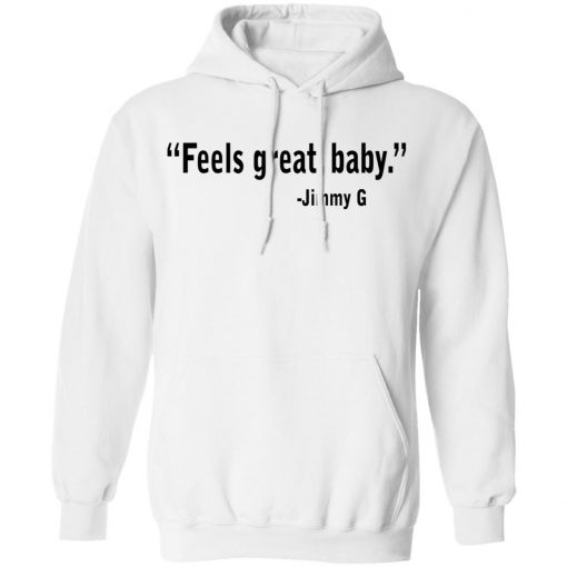 Feels Great Baby Jimmy G Shirt George Kittle T-Shirts, Hoodies, Long Sleeve