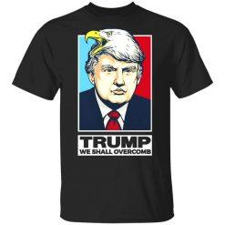 Donald Trump We Shall Overcomb T-Shirts, Hoodies, Long Sleeve
