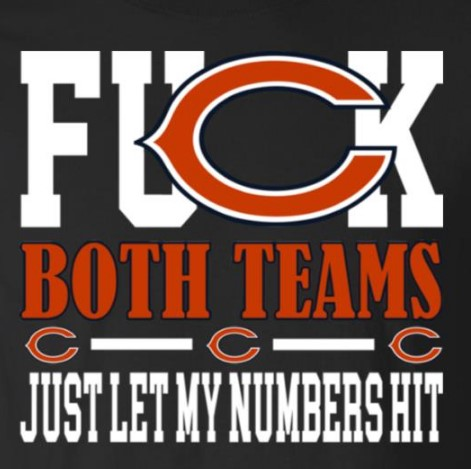 Fuck Both Teams Just Let My Numbers Hit Chicago Bears