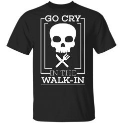 Go Cry In The Walk In T-Shirts, Hoodies, Long Sleeve