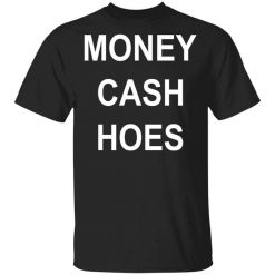Money Cash Hoes T-Shirts, Hoodies, Long Sleeve