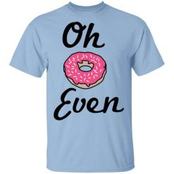 Oh Donut Even T-Shirt