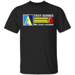 Test Series We Love Cricket T-Shirts, Hoodies, Long Sleeve