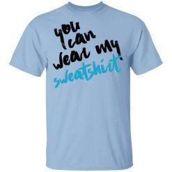 You Can Wear Sweatshirt T-Shirt