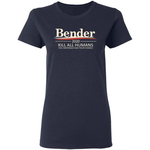 Bender 2020 Kill All Humans You Meatbags Had Your Chance T-Shirts, Hoodies, Long Sleeve