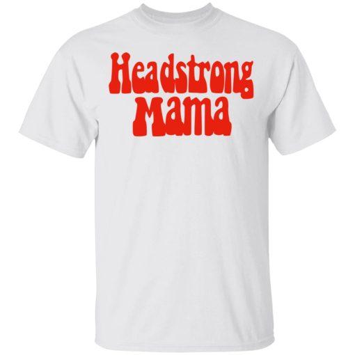Headstrong Mama T-Shirts, Hoodies, Long Sleeve