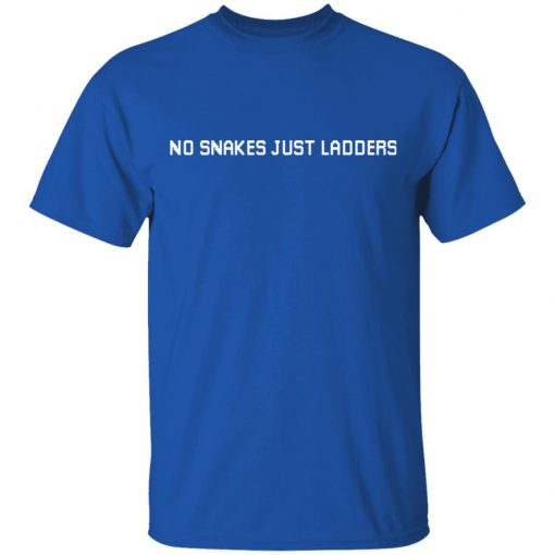 No Snakes Just Ladders T-Shirts, Hoodies, Long Sleeve