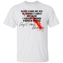Blood Stains Are Red Ultraviolet Lights Are Blue I Watch Enough Murder Shows T-Shirts, Hoodies, Long Sleeve