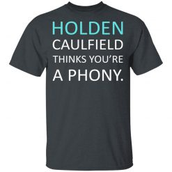 Holden Caulfield Thinks You're A Phony T-Shirts, Hoodies, Long Sleeve