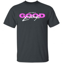 Good Enough T-Shirts, Hoodies, Long Sleeve