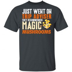 Just Went On Trip Adviser They Recommended Magic MushRooms T-Shirts, Hoodies, Long Sleeve