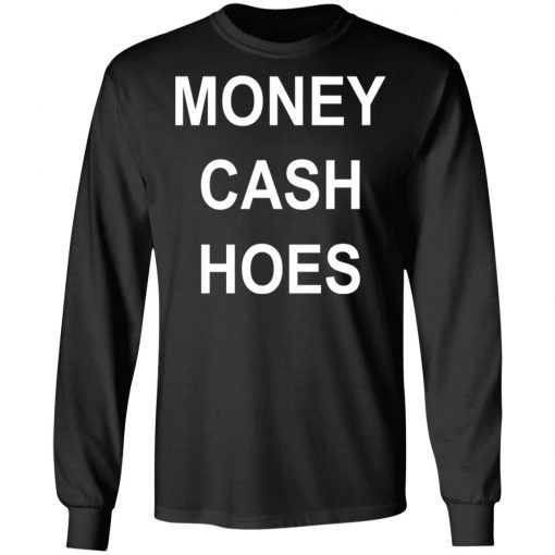 Money Cash Hoes T-Shirts, Hoodies, Long Sleeve