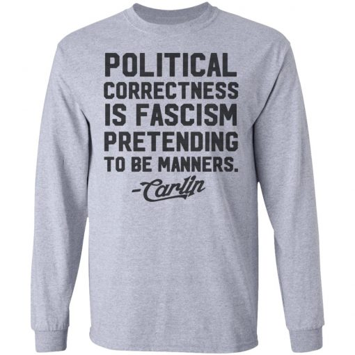 George Carlin Political Correctness Is Fascism Pretending To Be Manners T-Shirts, Hoodies, Long Sleeve