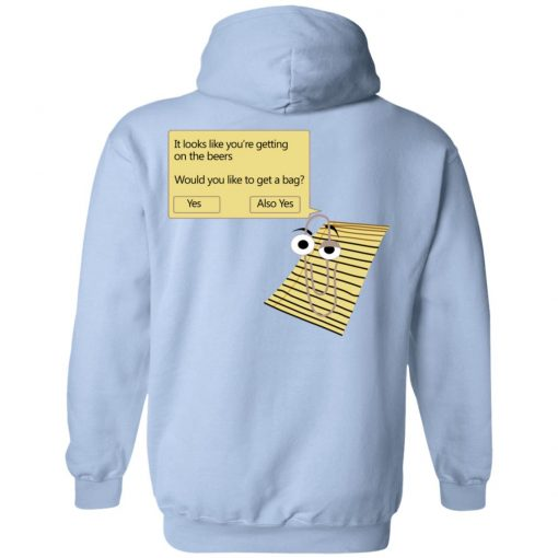 It Looks Like You're Getting On The Beers Would You Like To Get A Bag T-Shirts, Hoodies, Long Sleeve
