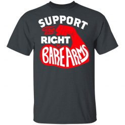 Support The Right to Bare Arms T-Shirts, Hoodies, Long Sleeve