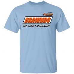 BRAWNDO The Thirst Mutilator T-Shirts, Hoodies, Long Sleeve