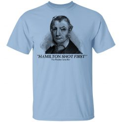 Aaron Burr Hamilton Shot First T-Shirts, Hoodies, Long Sleeve