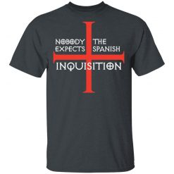 Nobody Expects The Spanish Inquisition T-Shirts, Hoodies, Long Sleeve
