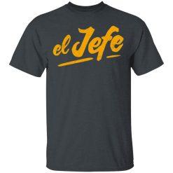 El Jefe T-Shirts, Hoodies, Long Sleeve