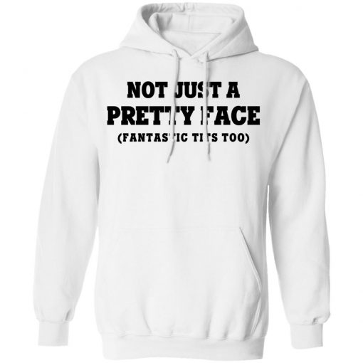 Not Just a Pretty Face, Fantastic Tits Too T-Shirts, Hoodies, Long Sleeve