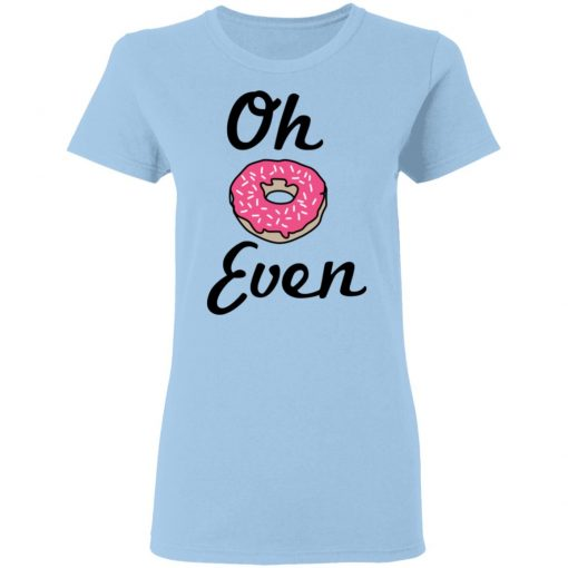 Oh Donut Even T-Shirts, Hoodies, Long Sleeve
