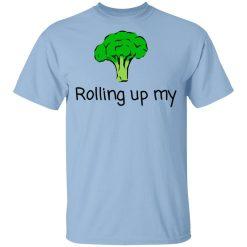 Rolling Up My Broccoli T-Shirts, Hoodies, Long Sleeve
