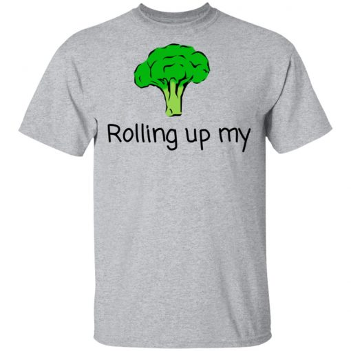 Rolling Up My Broccoli T-Shirts, Hoodies, Long Sleeve